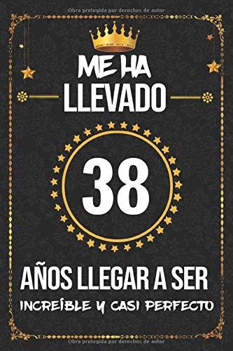 Me ha llevado 38 años llegar a ser increíble y casi perfecto: cumpleaños 38 años, regalos originales para hombre, mujer, felicitaciones y mejores deseos, DIARIO, NOTAS O AGENDA, Dimensión (6 x 9 in)