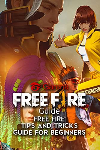 Garena Free Fire Guide: Free Fire – Tips And Tricks Guide for Beginners: Garena Free Fire - A Basic Beginner's Guide (English Edition)