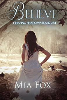Believe (Chasing Shadows Book 1) by [Mia Fox]