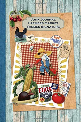 Junk Journal Farmers Market Themed Signature: Full color 6 x 9 slim Paperback with ephemera to cut out and paste in - no sewing needed! (Junk Journal no-sew Signature)