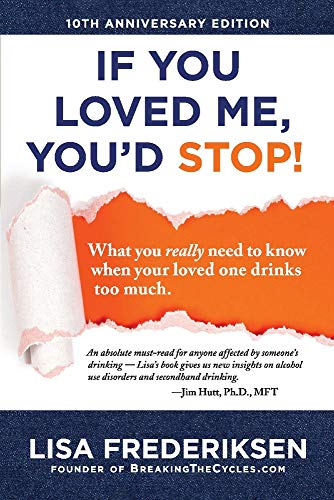 10th Anniversary Edition If You Loved Me, You'd Stop!: What You Really Need to Know When Your Loved One Drinks Too Much (1)