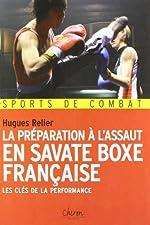 La préparation à l'assaut en savate boxe française - Les clés de la performance de Hugues Relier