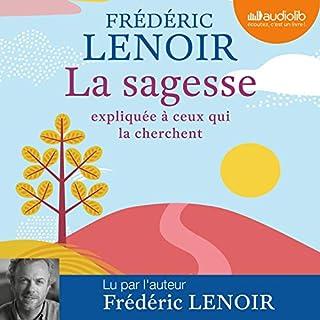 La sagesse expliquée à ceux qui la cherchent                   De :                                                                                                                                 Frédéric Lenoir                               Lu par :                                                                                                                                 Frédéric Lenoir,                                                                                        Philippe Sollier                      Durée : 2 h et 37 min     6 notations     Global 3,5