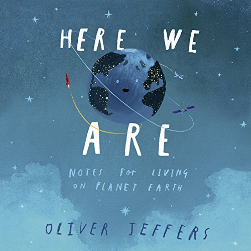 Here We Are: Notes for Living on Planet Earth                   De :                                                                                                                                 Oliver Jeffers                               Lu par :                                                                                                                                 Oliver Jeffers                      Durée : 5 min     Pas de notations     Global 0,0