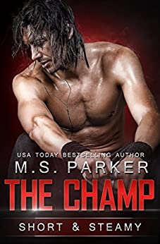 The Champ: Short & Steamy by [M. S. Parker]