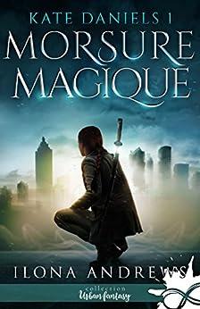 Morsure Magique: Kate Daniels, T1 par [Ilona Andrews]