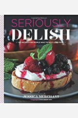 Seriously Delish: 150 Recipes for People Who Totally Love Food - September, 2014 Unknown Binding