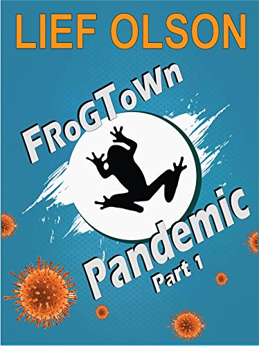 Frogtown Pandemic- Part I (Frogtown Series Book 1) by [Lief Olson]