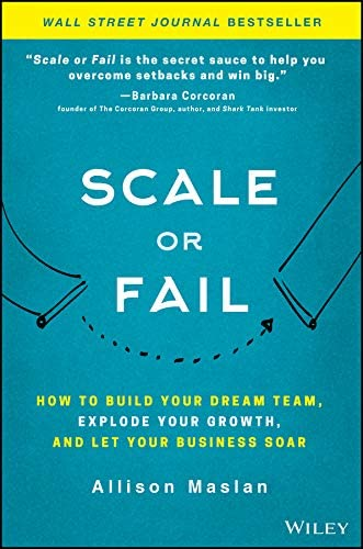 Scale or Fail How to Build Your Dream Team Explode Your Growth and Let Your Business Soar product image
