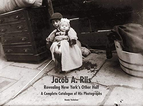 Jacob A. Riis: Revealing New York's Other Half: A Complete Catalogue of His Photographs (MUSEUM OF THE CITY OF NEW YORK (YAL))