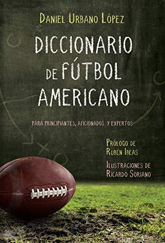 Diccionario de Fútbol Americano: Para principiantes, aficionados y expertos