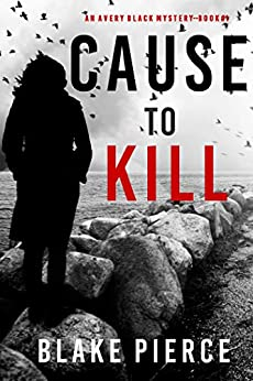 Cause to Kill (An Avery Black Mystery—Book 1) by [Blake Pierce]