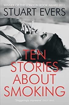 Ten Stories About Smoking by [Stuart Evers]