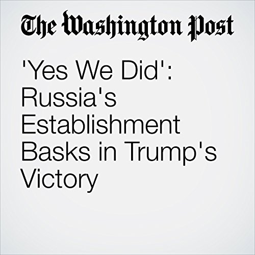 'Yes We Did': Russia's Establishment Basks in Trump's Victory audiobook cover art
