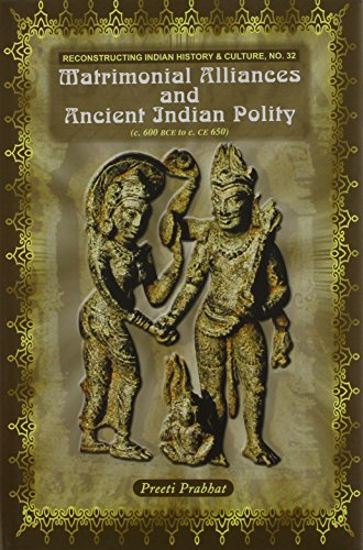 Matrimonial Alliances and Ancient India Polity (Reconstructing Indian History & Culture) (Reconstructing Indian History and Culture) (English, ... Japanese, Chinese, Hindi and Korean Edition)