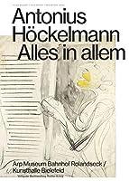 Antonius Hoeckelmann. Alles in allem: Ausst. Kat. Kunsthalle Bielefeld, 2020; Arp Museum Bahnhof Rolandseck, 2020-2021