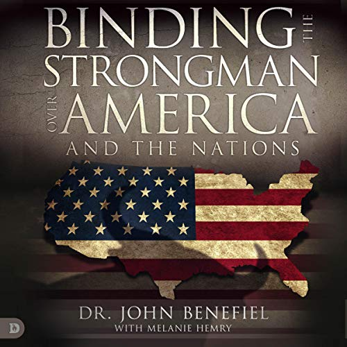 Binding the Strongman over America and the Nations Audiobook By John Benefiel,                                                                                        Melanie Hemry cover art