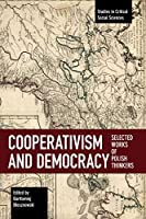 Cooperativism and Democracy: Selected Works of Polish Thinkers (Studies in Critical Social Sciences (111))