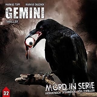 Gemini     Mord in Serie 32              Autor:                                                                                                                                 Markus Topf,                                                                                        Markus Duschek                               Sprecher:                                                                                                                                 Louis F. Thiele,                                                                                        Dagmar Bittner,                                                                                        Detlef Tams,                   und andere                 Spieldauer: 1 Std. und 10 Min.     14 Bewertungen     Gesamt 4,3