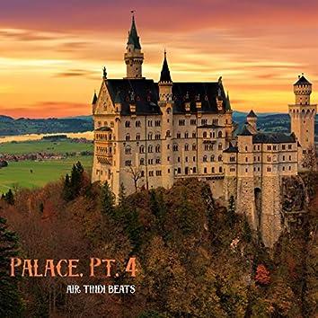Palace, Pt. 4
