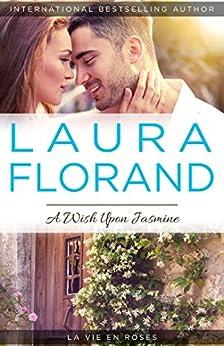 A Wish Upon Jasmine (La Vie En Roses Series Book 2) by [Laura Florand]