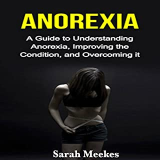 Anorexia: A Guide to Understanding Anorexia, Improving the Condition, and Overcoming It audiobook cover art