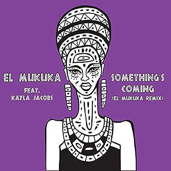 Something's Coming (El Mukuka Remix)