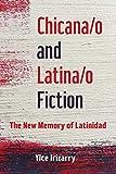 Chicana/o and Latina/o Fiction: The New Memory of Latinidad (English Edition)