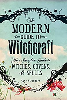 The Modern Guide to Witchcraft: Your Complete Guide to Witches, Covens, and Spells (Modern Witchcraft) by [Skye Alexander]