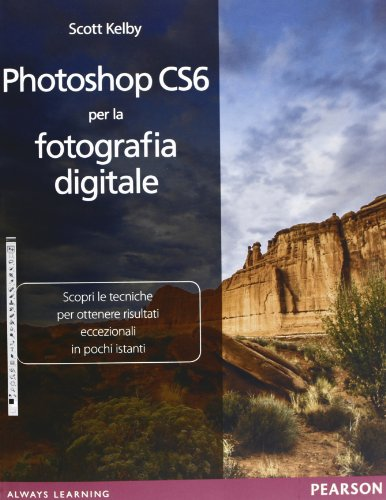 Photoshop CS6 per la fotografia digitale. Ediz. illustrata