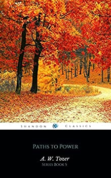 Paths to Power  Living in the spirit s fullness  AW Tozer Series Book 5
