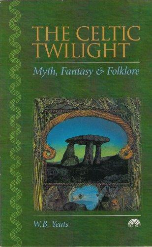 The Celtic Twilight: Myth, Fantasy and Folklore