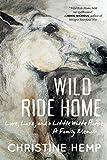 Wild Ride Home: Love, Loss, and a Little White Horse, a Family Memoir