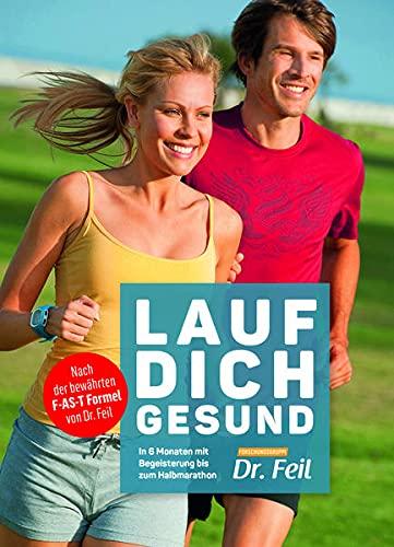 LAUF DICH GESUND: Ernährung   abnehmen   Halbmarathon   laufen: In sechs Monaten mit Begeisterung bis zum Halbmarathon
