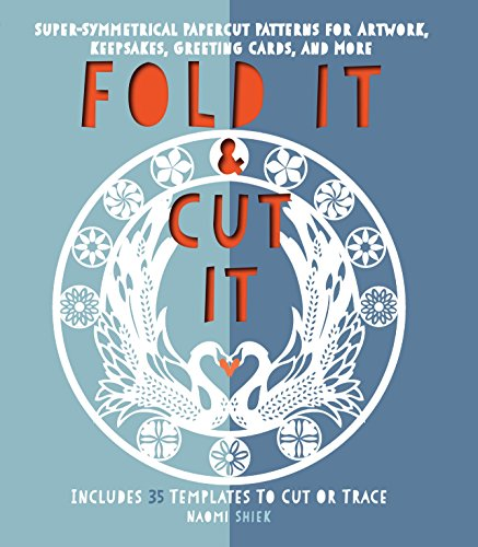Fold It and Cut It: Super-Symmetrical Papercut Projects for Artwork, Keepsakes, Greeting Cards, and More