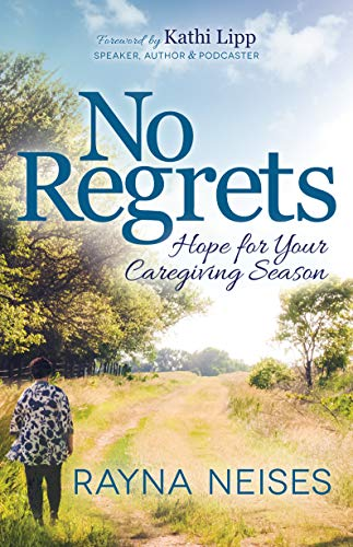 No Regrets: Hope for Your Caregiving Season (English Edition)