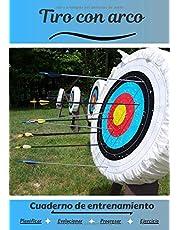 Tiro con arco Cuaderno de entrenamiento: Cuaderno de ejercicios para progresar | Deporte y pasión por el Tiro con arco | Libro para niño o adulto | Entrenamiento y aprendizaje | Libro de deportes |