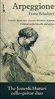 Arpeggione Sonata: The Jones-maruri Cello-guitar Duo +romberg, Schiker, Legnani, Etc