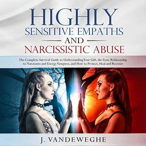 Highly Sensitive Empaths and Narcissistic Abuse: The Complete Survival Guide to Understanding Your Gift, the Toxic Relati...
