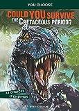 Could You Survive the Cretaceous Period?: An Interactive Prehistoric Adventure (You Choose: Prehistoric Survival)