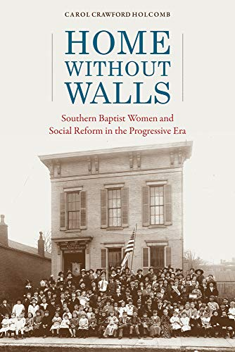 Home without Walls: Southern Baptist Women and Social Reform in the Progressive Era (Religion & American Culture)