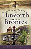Walford, D: Literary Trails: Haworth and the Bront s - Catherine Rayner