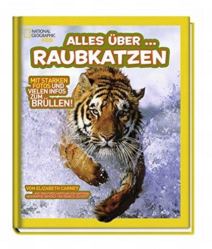 National Geographic Kids Alles über …: Bd. 1: Raubkatzen