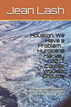 Houston, We Have a Problem…. Hurricane Harvey 2017: Coulda, Woulda, Shoulda: A Houstonian's Memoir of What Should have Hap...