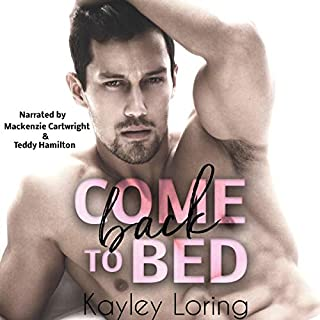 Come Back to Bed                   By:                                                                                                                                 Kayley Loring                               Narrated by:                                                                                                                                 Mackenzie Cartwright,                                                                                        Teddy Hamilton                      Length: 7 hrs and 19 mins     10 ratings     Overall 4.7