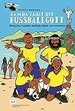 Samba tanzt der Fussballgott: Brasiliens Fussball zwischen Genie und Wahnsinn