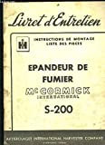 LIVRET D ENTRETIEN- INSTRUCTIONS DE MONTAGE- LISTE DES PIECES- EPANDEUR DE FUMIER Mc CORMICK INTERNATIONAL S-200- MARS 1952