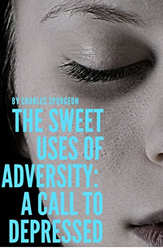 The sweet uses of adversity: A call to depressed (Hope messages in times of crisis Book 3) (English Edition)