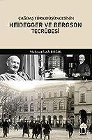 Cagdas Türk Düsüncesinin Heidegger ve Bergson Tecrübesi