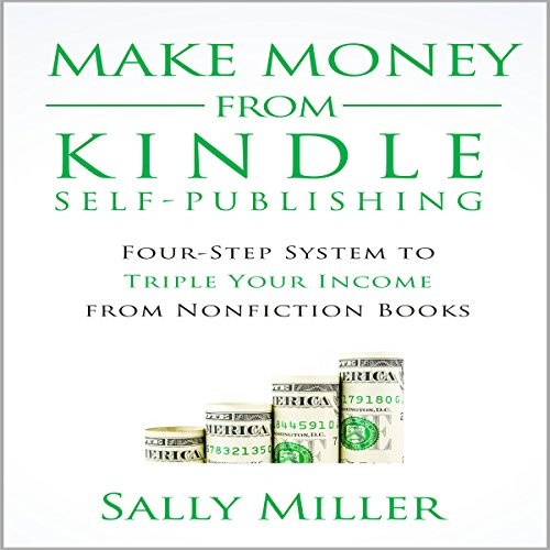 Make Money from Kindle Self-Publishing: Four-Step System to Triple Your Income from Nonfiction Books Audiobook By Sally Miller cover art